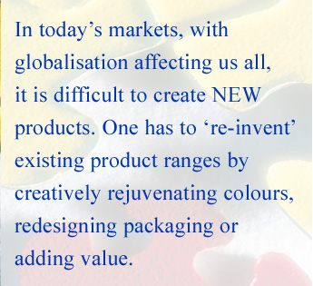 Creating NEW products, by re-inventing existing ranges to rejuvenate and add value